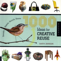 1000 Ideas for Creative Reuse Remake, Restyle, Recycle, Renew