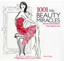 1001 Little Beauty Miracles Secrets and Solutions from Head to Toe