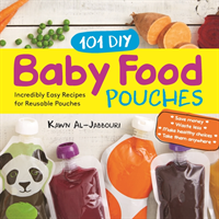 101 DIY Baby Food Pouches Incredibly Easy Recipes for Reusable Pouches