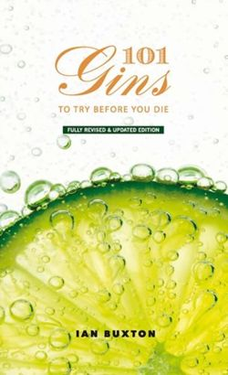 101 Gins To Try Before You Die : Fully Revised and Updated Edition