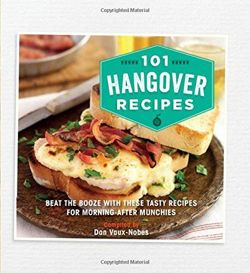 101 Hangover Recipes Beat the Booze with These Tasty Recipes for Morning-After Munchies