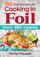 150 Best Recipes for Cooking in Foil Ovens, Bbq, Camping