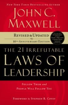 21 Irrefutable Laws of Leadership : Follow Them and People Will Follow You by John C. Maxwell