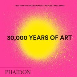 30,000 Years of Art, New Edition, Mini Format: The Story of Human Creativity Across Time & Space