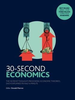 30-Second Economics The 50 Most Thought-Provoking Economic Theories, Each Explained in Half a Minute
