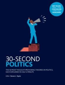 30-Second Politics : The 50 Most Thought-provoking Theories in Politics