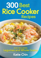 300 Best Rice Cooker Recipes Also Including Legumes and Whole Grains