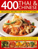 400 Thai & Chinese Delicious Recipes for Healthy Living Tempting, Spicy and Aromatic Dishes from South East Asia, Adapted into No-Fat and Low-Fat Versions, Shown in 1600 Step-by-Step Photographs