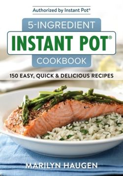 5-Ingredient Instant Pot Cookbook 150 Easy, Quick and Delicious Recipes