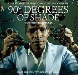 90 Degrees of Shade: Over 100 Years of Photography in the Caribbean