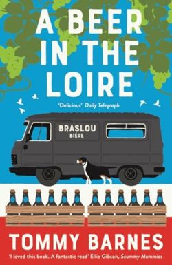 A Beer in the Loire : One family's quest to brew British beer in French wine country