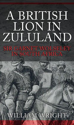 A British Lion in Zululand Sir Garnet Wolseley in South Africa