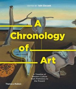 A Chronology of Art : A Timeline of Western Culture from Prehistory to the Present