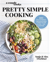 A Couple Cooks | Pretty Simple Cooking 100 Delicious Vegetarian Recipes to Make You Fall in Love with Real Food
