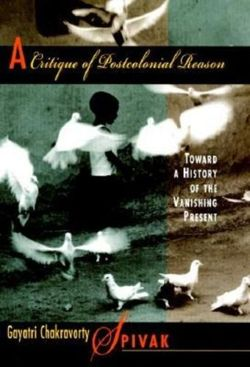 A Critique of Postcolonial Reason: Toward a History of the Vanishing Present