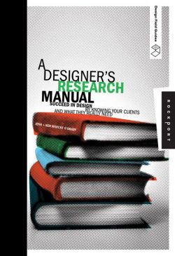 A Designer's Research Manual Succeed in Design by Knowing Your Clients and What They Really Need
