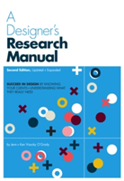 A Designer's Research Manual, 2nd edition, Updated and Expanded Succeed in design by knowing your clients and understanding what they really need