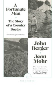 A Fortunate Man : The Story of a Country Doctor by John Berger