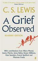 A Grief Observed Readers' Edition With contributions from Hilary Mantel, Jessica Martin, Jenna Bailey, Rowan Williams, Kate Saunders, Francis Spufford and Maureen Freely