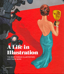 A Life in Illustration: The Most Famous Illustrators and Their Work [Illustrated]
