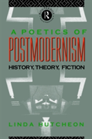 A Poetics of Postmodernism History, Theory, Fiction
