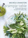 A Simple Table Fresh and Fabulous Recipes for One Pot, Two Bowls, Four Plates or Many Platters