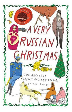 A Very Russian Christmas The Greatest Russian Holiday Stories of All Time