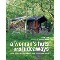 A Woman's Huts and Hideaways More Than 40 She Sheds and Other Retreats