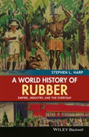 A World History of Rubber Empire, Industry, and the Everyday