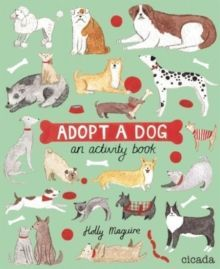 Adopt-A-Dog: An Illustrated Guide to Choosing and Caring for a Dog