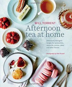 Afternoon Tea at Home Deliciously Indulgent Recipes for Sandwiches, Savouries, Scones, Cakes and Other Fancies
