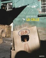 Alex Webb: La Calle: Photographs of Mexico