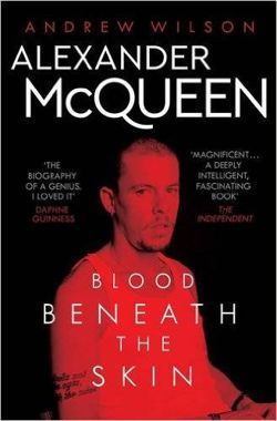 Alexander McQueen Blood Beneath the Skin by Andrew Wilson