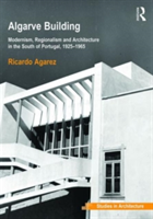 Algarve Building Modernism, Regionalism and Architecture in the South of Portugal, 1925-1965