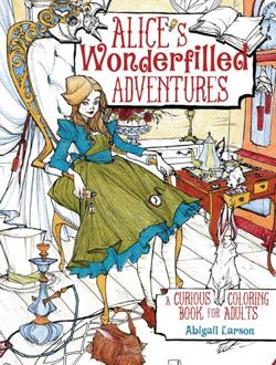 Alice's Wonderfilled Adventures A Curious Coloring Book for Adults