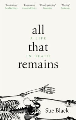 All That Remains : A Life in Death