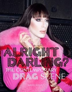 Alright Darling? The Contemporary Drag Queen Scene:The Contempora