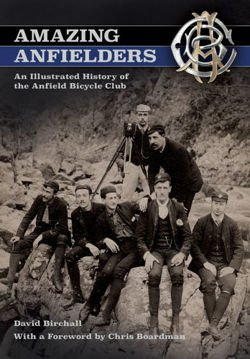 Amazing Anfielders An Illustrated History of the Anfield Bicycle Club