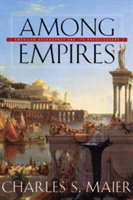 Among Empires American Ascendancy and Its Predecessors