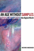 An Kakehashi Ikutaro an Age Without Samples Bam Book Originality and Creativity in the Digital World