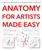 Anatomy for Artists Made Easy Essential reference for drawing the body