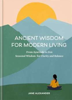 Ancient Wisdom for Modern Living From Ayurveda