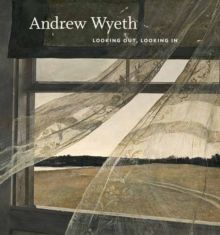 Andrew Wyeth : Looking Out, Looking In