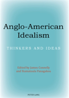 Anglo-American Idealism Thinkers and Ideas