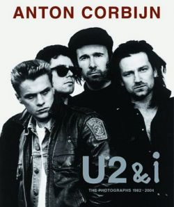 Anton Corbijn U2 and I The Photographs 1982-2004
