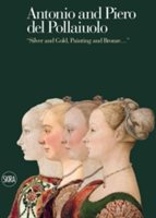"Antonio and Piero del Pollaiuolo: ""Silver and Gold, Painting and Bronz ""Portraits of Ladies. The Paintings, Goldsmithing and Embroidery of a Florentine Renaissance Workshop"""