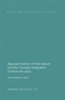Aquinas's Notion of Pure Nature and the Christian Integralism of Henri de Lubac Not Everything is Grace
