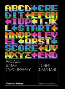 Arcade Game Typography : The Art of Pixel Type by Toshi Omagari