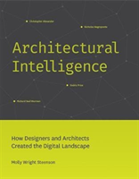 Architectural Intelligence How Designers and Architects Created the Digital Landscape