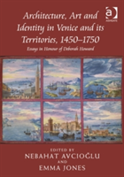 Architecture, Art and Identity in Venice and its Territories, 1450-1750 Essays in Honour of Deborah Howard